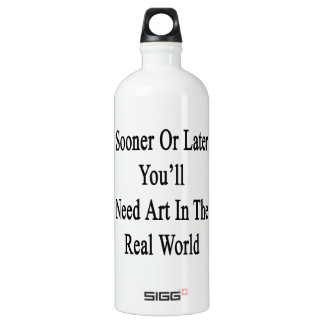Sooner Or Later You'll Need Art In The Real World. SIGG Traveller 1.0L Water Bottle