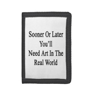 Sooner Or Later You'll Need Art In The Real World. Tri-fold Wallet