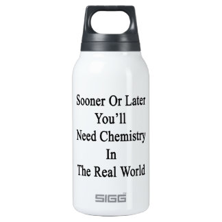 Sooner Or Later You'll Need Chemistry In The Real