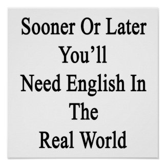 Sooner Or Later You'll Need English In The Real Wo Poster