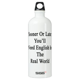 Sooner Or Later You'll Need English In The Real Wo SIGG Traveller 1.0L Water Bottle