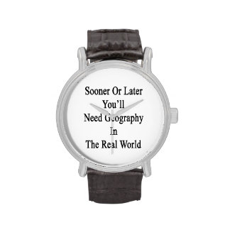 Sooner Or Later You'll Need Geography In The Real Wrist Watch