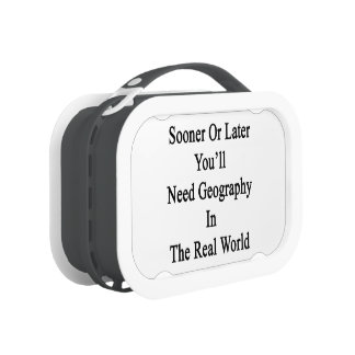Sooner Or Later You'll Need Geography In The Real Lunchbox