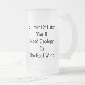 Sooner Or Later You'll Need Geology In The Real Wo Glass Beer Mugs