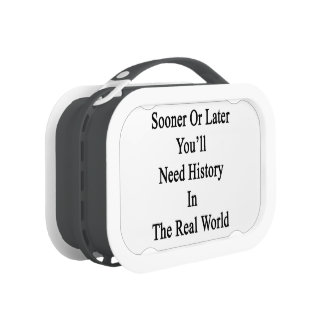Sooner Or Later You'll Need History In The Real Wo Yubo Lunchbox