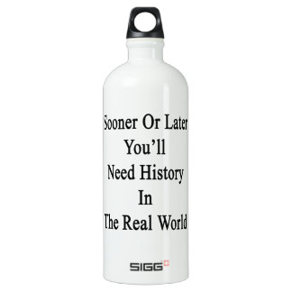Sooner Or Later You'll Need History In The Real Wo SIGG Traveller 1.0L Water Bottle