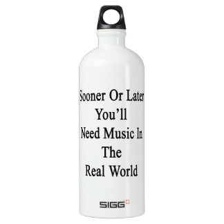 Sooner Or Later You'll Need Music In The Real Worl SIGG Traveller 1.0L Water Bottle