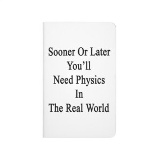 Sooner Or Later You'll Need Physics In The Real Wo Journals