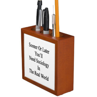 Sooner Or Later You'll Need Sociology In The Real Pencil Holder