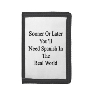 Sooner Or Later You'll Need Spanish In The Real Wo Tri-fold Wallets