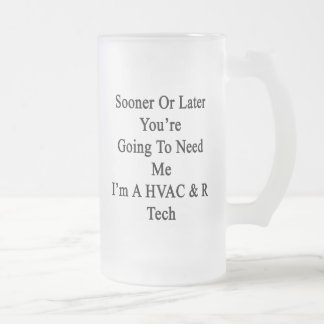 Sooner Or Later You're Going To Need Me I'm A HVAC Glass Beer Mug