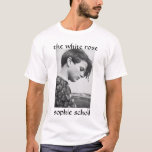 SophieScholl, the white rose, sophie scholl T-Shirt