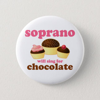 Soprano will Sing for Chocolate 6 Cm Round Badge