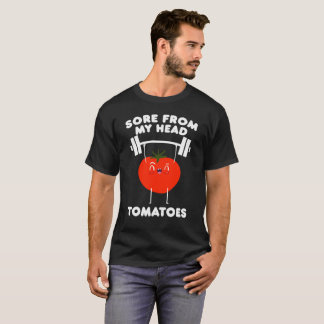 Sore From My Head Tomatoes Gym Sport Gift Tee