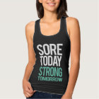 Sore Today, Strong Tommorow Tank Top
