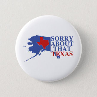 Sorry about that Texas - Alaska Pride 6 Cm Round Badge