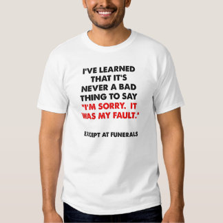 Sorry at Funerals Funny Tshirt