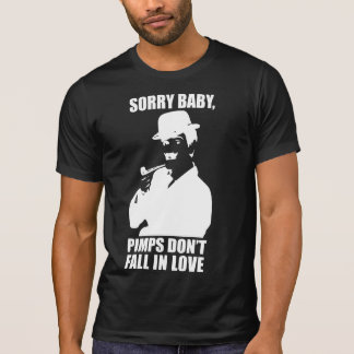 Sorry Baby Pimps Don't Fall In Love T-Shirt