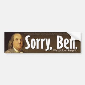 Sorry Ben - We couldn t keep it Bumper Sticker
