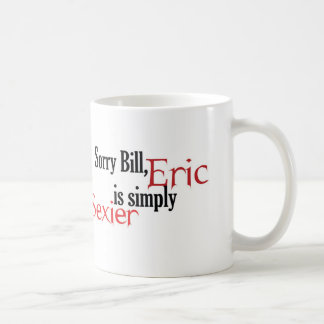 Sorry Bill, Eric is simply sexier Coffee Mug