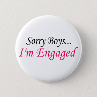 Sorry Boys Im Engaged 6 Cm Round Badge