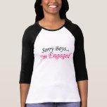Sorry Boys Im Engaged Tee Shirt