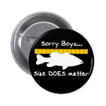 Sorry Boys.. Size does matter - funny bass fishing 6 Cm Round Badge