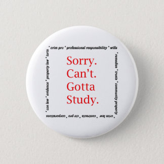Sorry, Can't...Gotta study. 6 Cm Round Badge