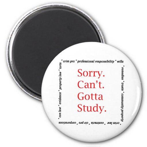 Sorry, Can't...Gotta study. Refrigerator Magnets
