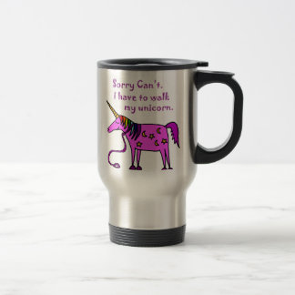 Sorry Can't.  I have to walk my unicorn cartoon. Travel Mug