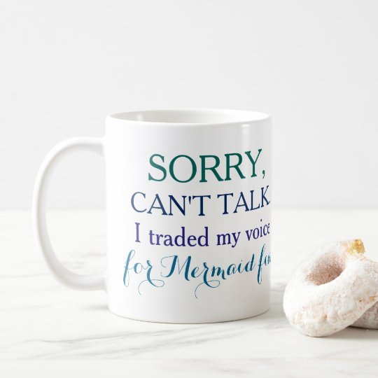 Sorry, can't talk. I traded my voice for mermaid.. Coffee Mug