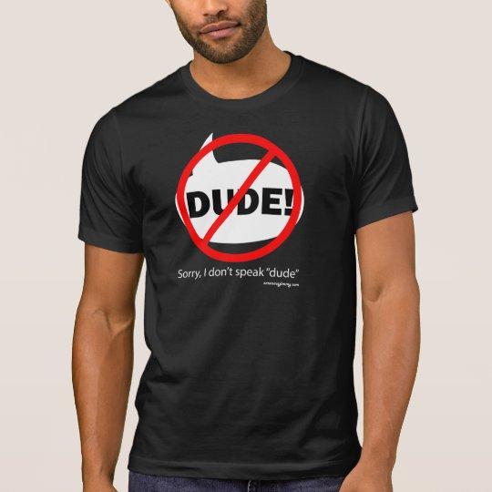 SORRY DUDE 1b T-Shirt