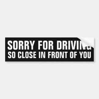 Sorry For Driving Bumper Sticker