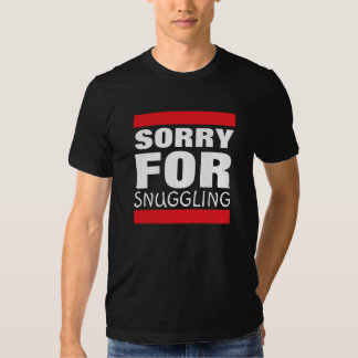 Sorry for Snuggling T-shirts