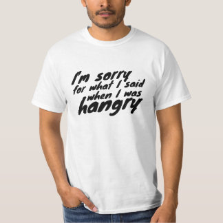 Sorry for the things i said when I was hangry T-Shirt
