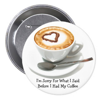 Sorry For What I Said Before Coffee - Button