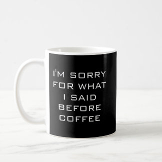 Sorry for what I said before coffee mug
