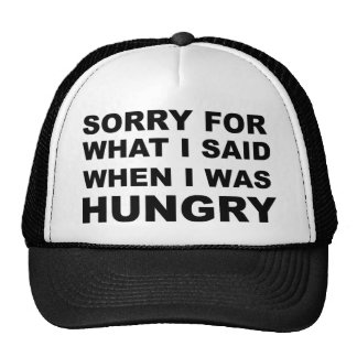 Sorry For What I Said when I Was Hungry Cap