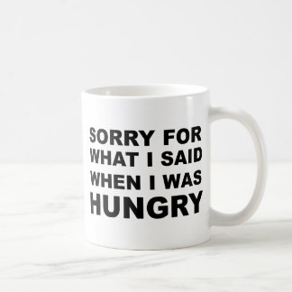 Sorry For What I Said when I Was Hungry Coffee Mug