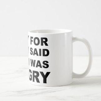 Sorry For What I Said when I Was Hungry Coffee Mug