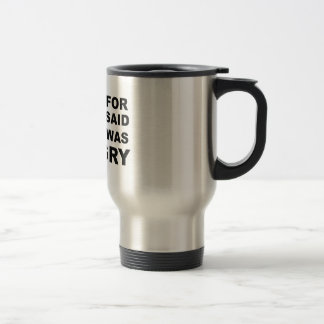 Sorry For What I Said when I Was Hungry Travel Mug