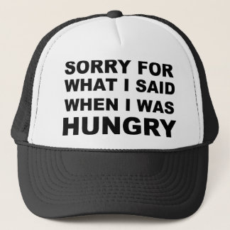 Sorry For What I Said when I Was Hungry Trucker Hat