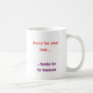 Sorry for your loss..., ...thanks forthe business basic white mug