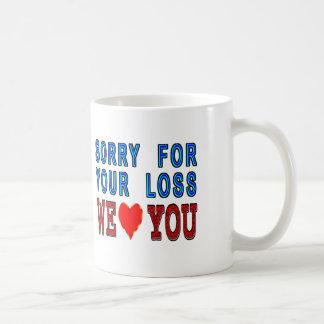 Sorry For Your Loss We Love You Basic White Mug