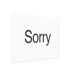 Sorry Gallery Wrapped Canvas