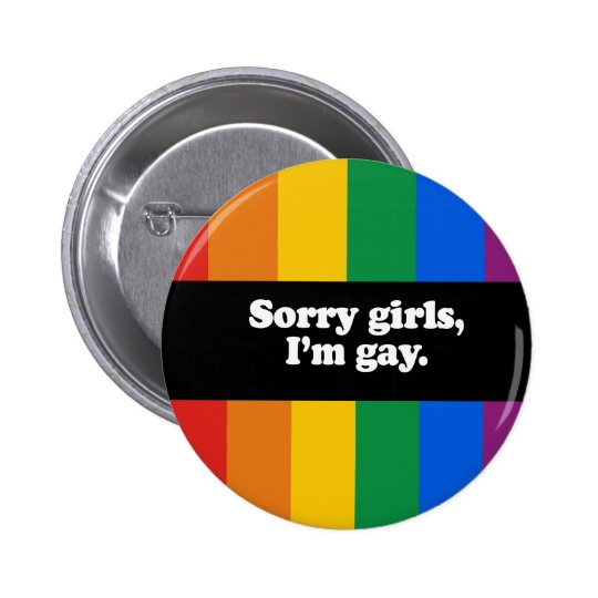 Sorry girls, I'm gay Bumper Sticker 6 Cm Round Badge