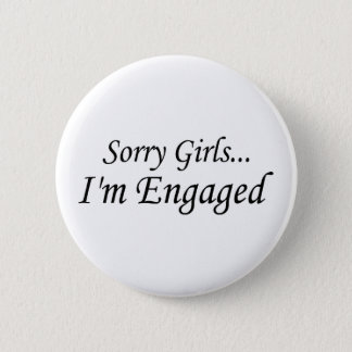 Sorry Girls Im Engaged 6 Cm Round Badge