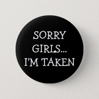 Sorry Girls Im Taken 6 Cm Round Badge