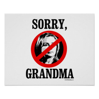 Sorry Grandma - Anti Hillary -png.png Poster
