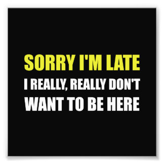 Sorry I Am Late Photographic Print